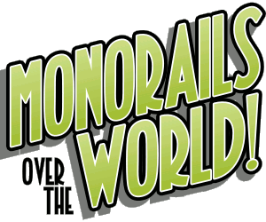 MONORAILS OVER THE WORLD!
